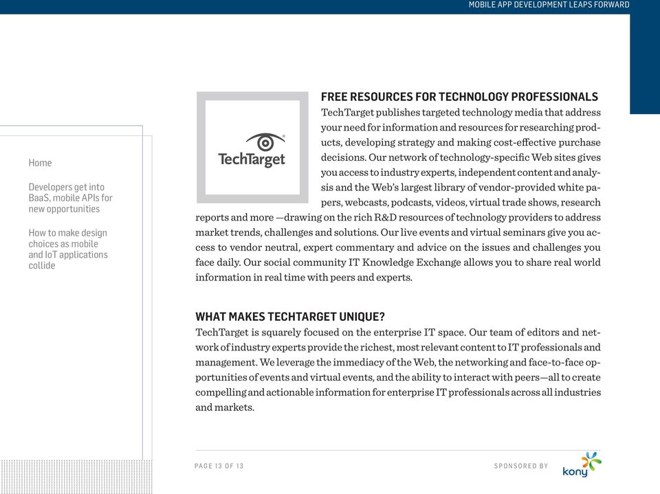 Our network of technology-specific Web sites gives you access to industry experts, independent content and analysis and the Web s largest library of vendor-provided white papers, webcasts, podcasts,