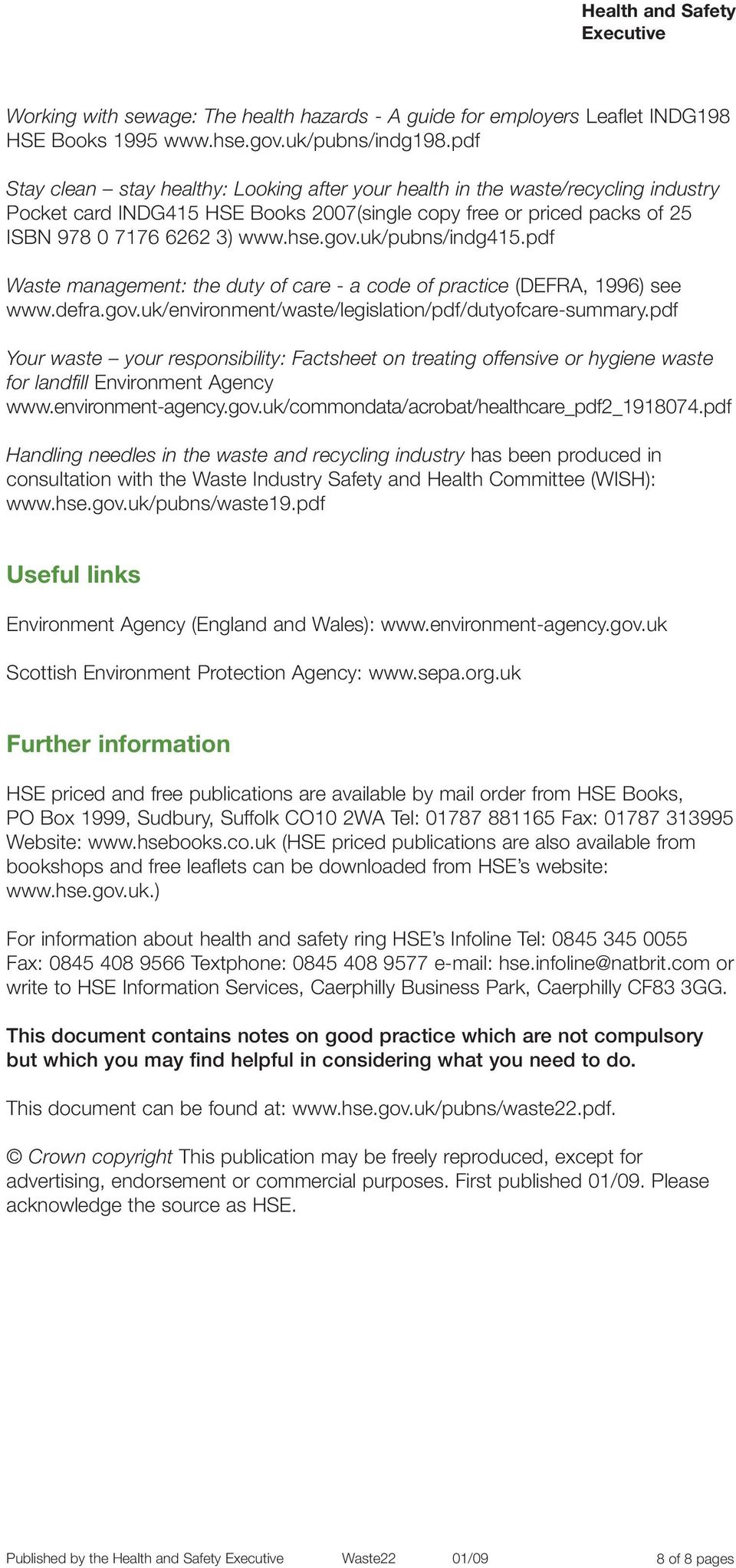 uk/pubns/indg415.pdf Waste management: the duty of care a code of practice (DEFRA, 1996) see www.defra.gov.uk/environment/waste/legislation/pdf/dutyofcare summary.