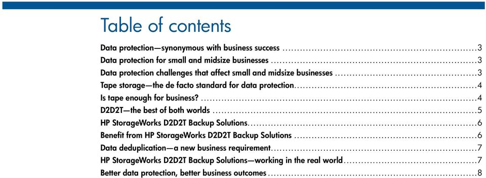 .. 4 Is tape enough for business?... 4 D2D2T the best of both worlds... 5 HP StorageWorks D2D2T Backup Solutions.