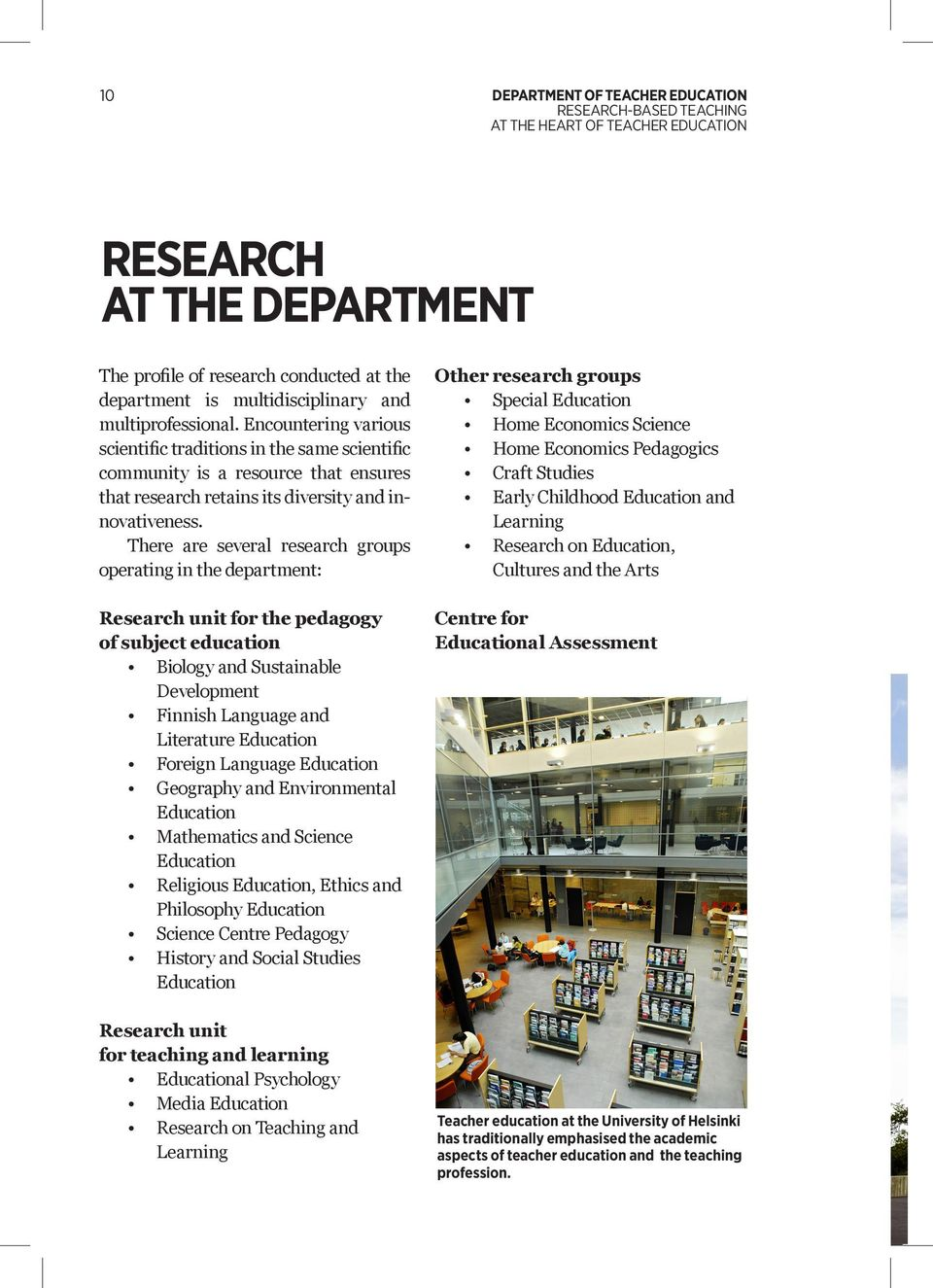 There are several research groups operating in the department: Research unit for the pedagogy of subject education Biology and Sustainable Development Finnish Language and Literature Education
