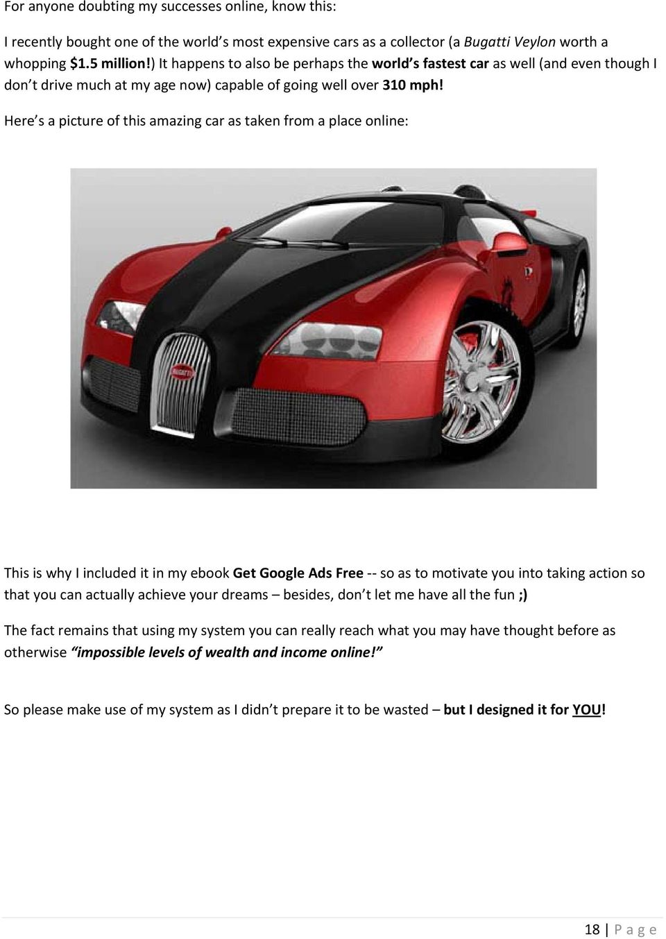 Here s a picture of this amazing car as taken from a place online: This is why I included it in my ebook Get Google Ads Free so as to motivate you into taking action so that you can actually achieve
