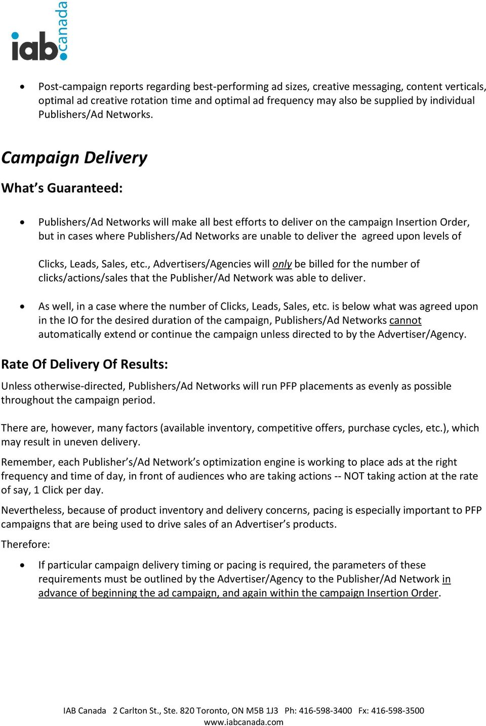 Campaign Delivery What s Guaranteed: Publishers/Ad Networks will make all best efforts to deliver on the campaign Insertion Order, but in cases where Publishers/Ad Networks are unable to deliver the
