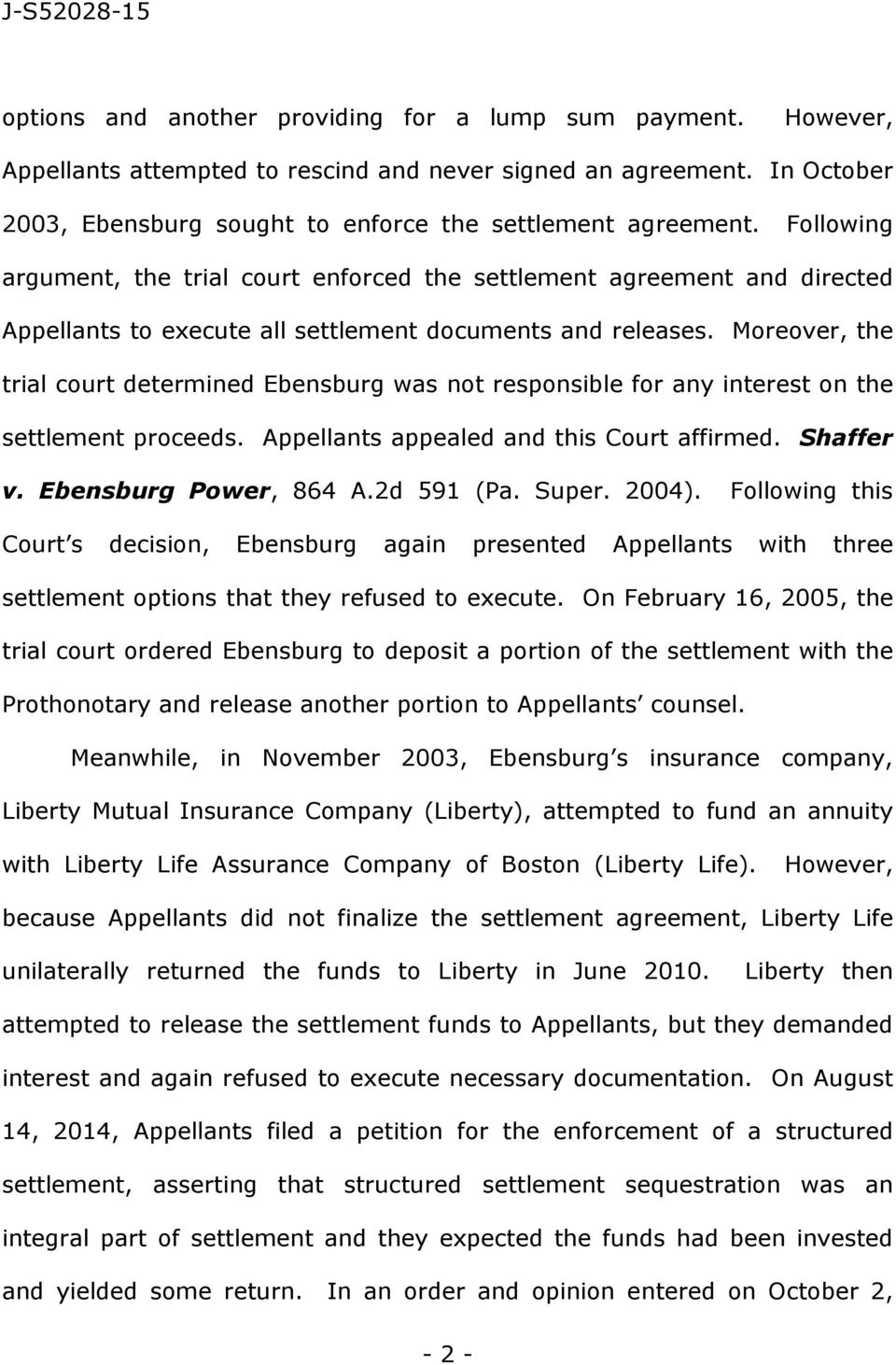 Moreover, the trial court determined Ebensburg was not responsible for any interest on the settlement proceeds. Appellants appealed and this Court affirmed. Shaffer v. Ebensburg Power, 864 A.