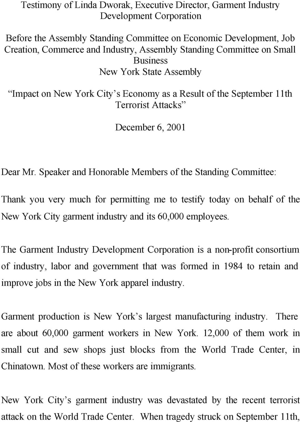 Speaker and Honorable Members of the Standing Committee: Thank you very much for permitting me to testify today on behalf of the New York City garment industry and its 60,000 employees.
