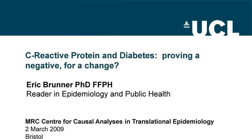 Eric Brunner PhD FFPH Reader in Epidemiology and