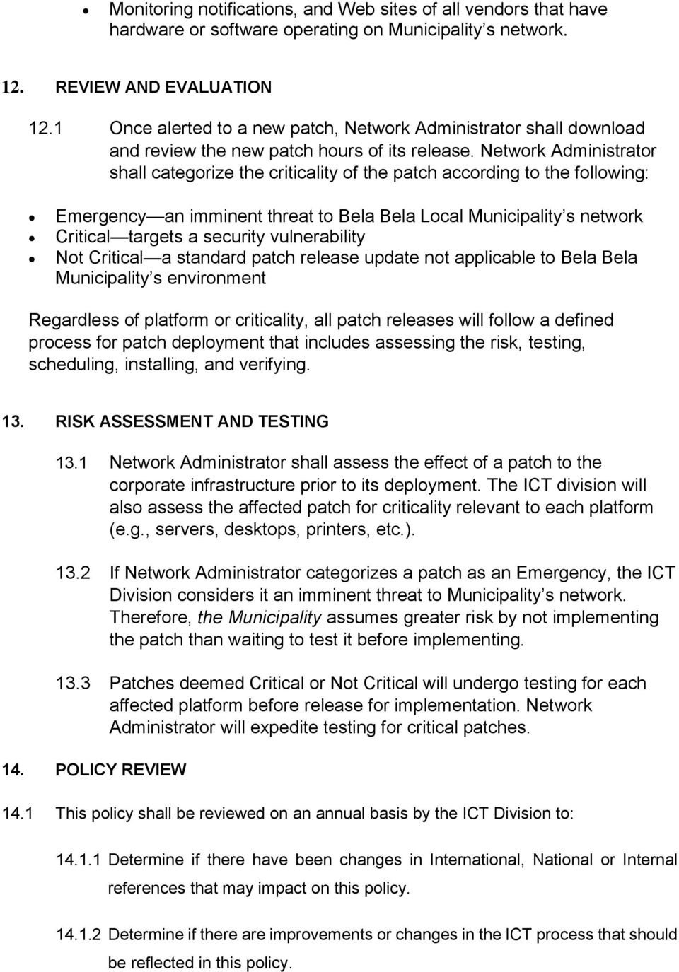 Network Administrator shall categorize the criticality of the patch according to the following: Emergency an imminent threat to Bela Bela Local Municipality s network Critical targets a security