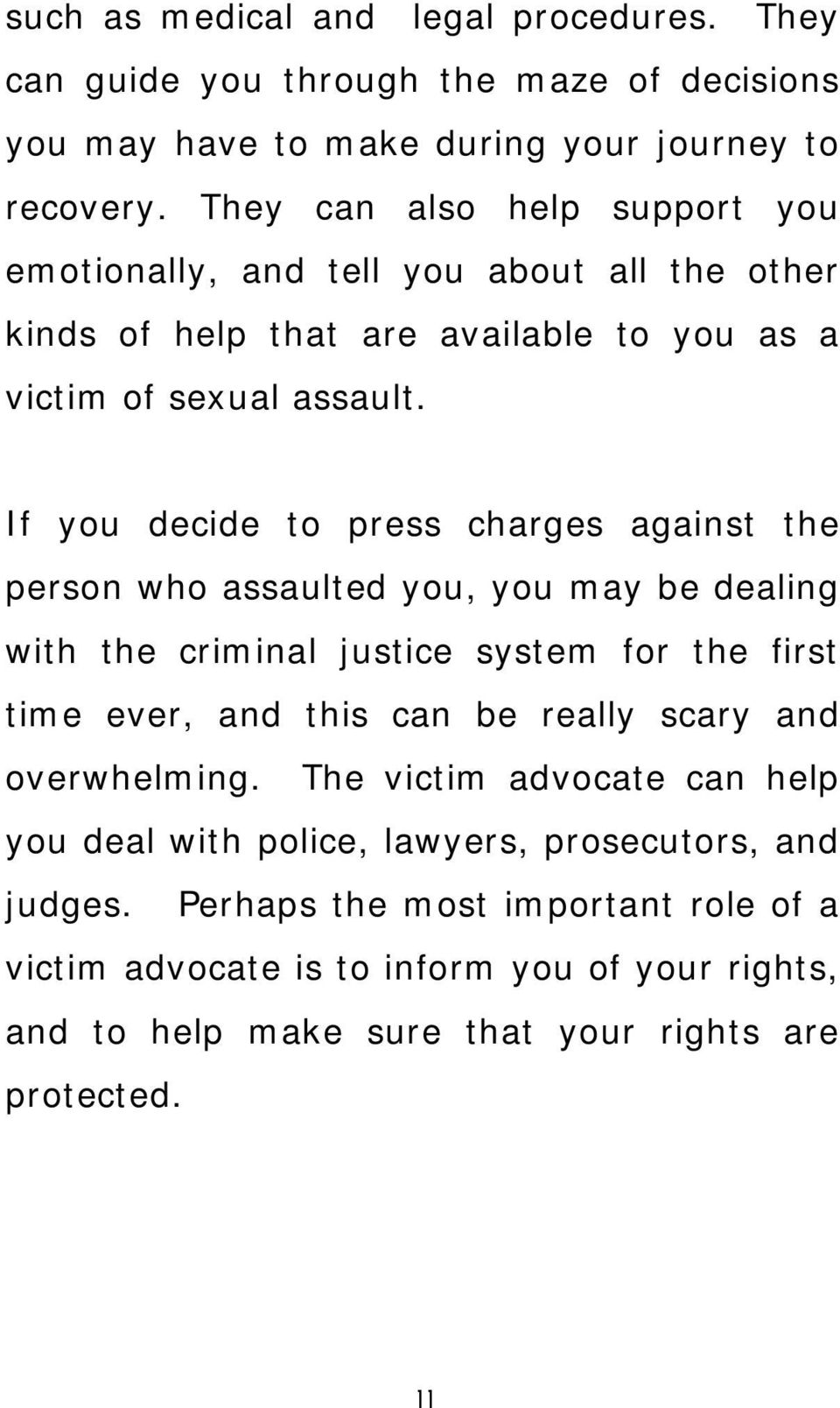 If you decide to press charges against the person who assaulted you, you may be dealing with the criminal justice system for the first time ever, and this can be really scary