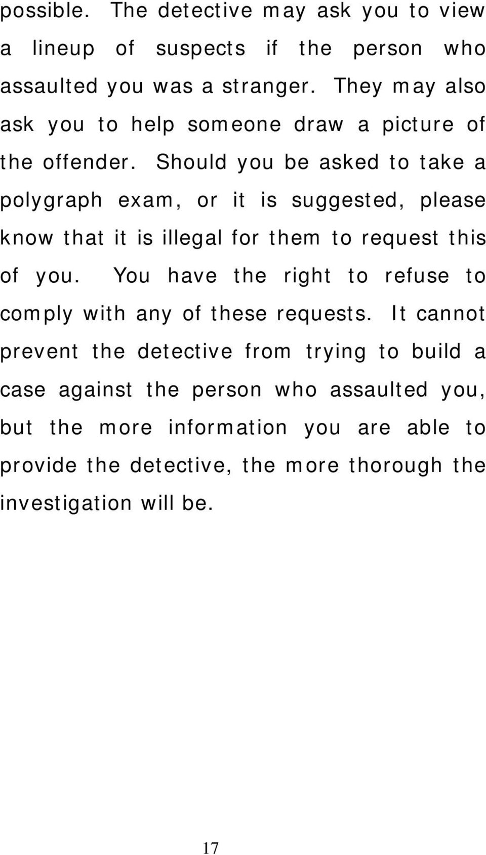 Should you be asked to take a polygraph exam, or it is suggested, please know that it is illegal for them to request this of you.