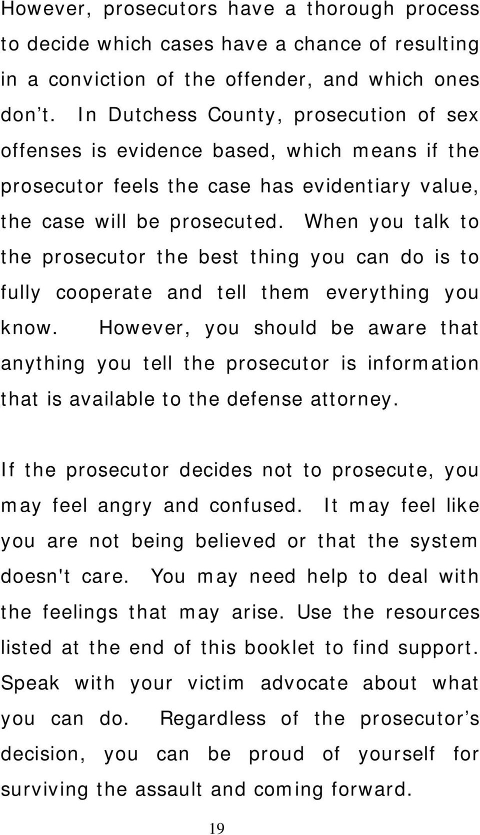 When you talk to the prosecutor the best thing you can do is to fully cooperate and tell them everything you know.