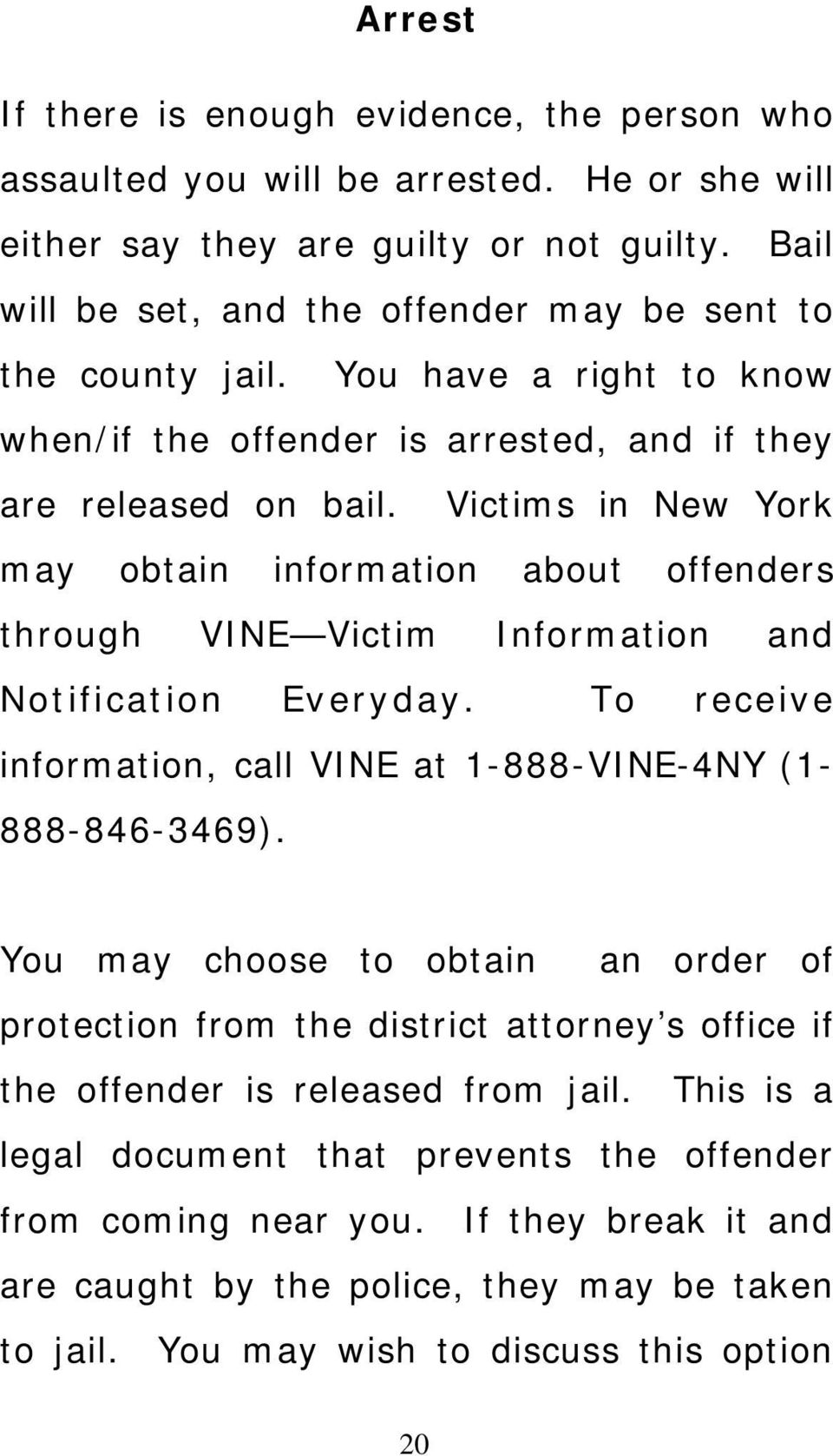 Victims in New York may obtain information about offenders through VINE Victim Information and Notification Everyday. To receive information, call VINE at 1-888-VINE-4NY (1-888-846-3469).