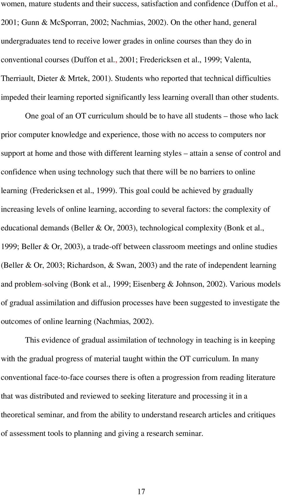 , 1999; Valenta, Therriault, Dieter & Mrtek, 2001). Students who reported that technical difficulties impeded their learning reported significantly less learning overall than other students.