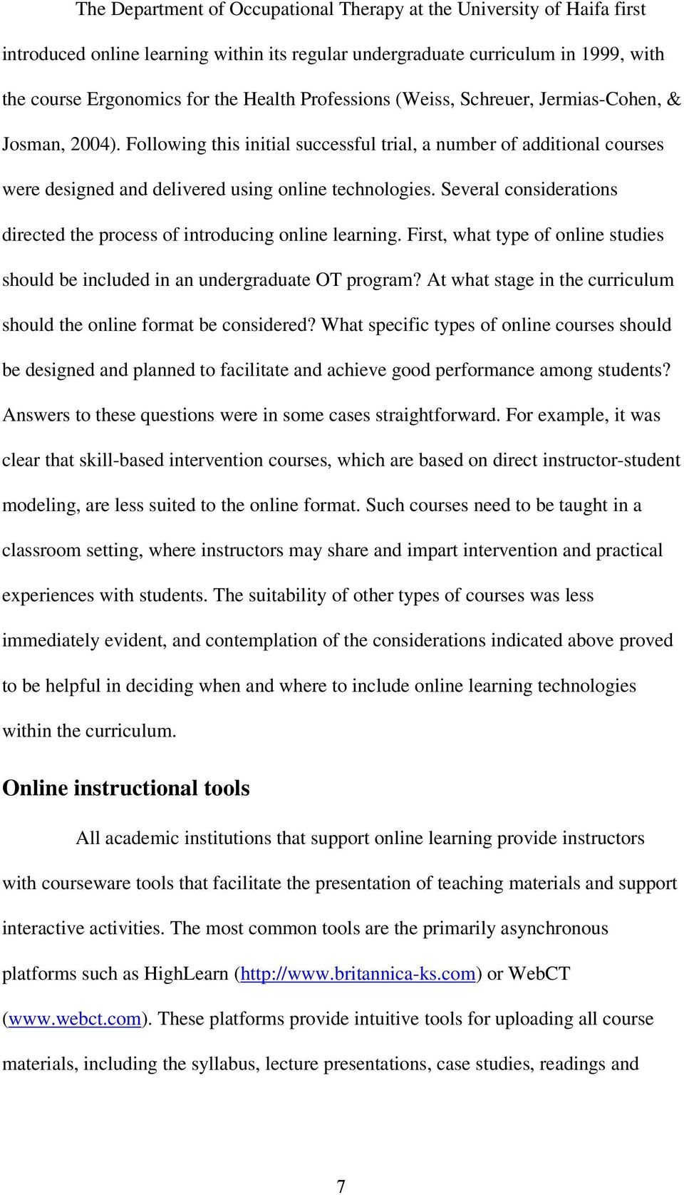 Several considerations directed the process of introducing online learning. First, what type of online studies should be included in an undergraduate OT program?