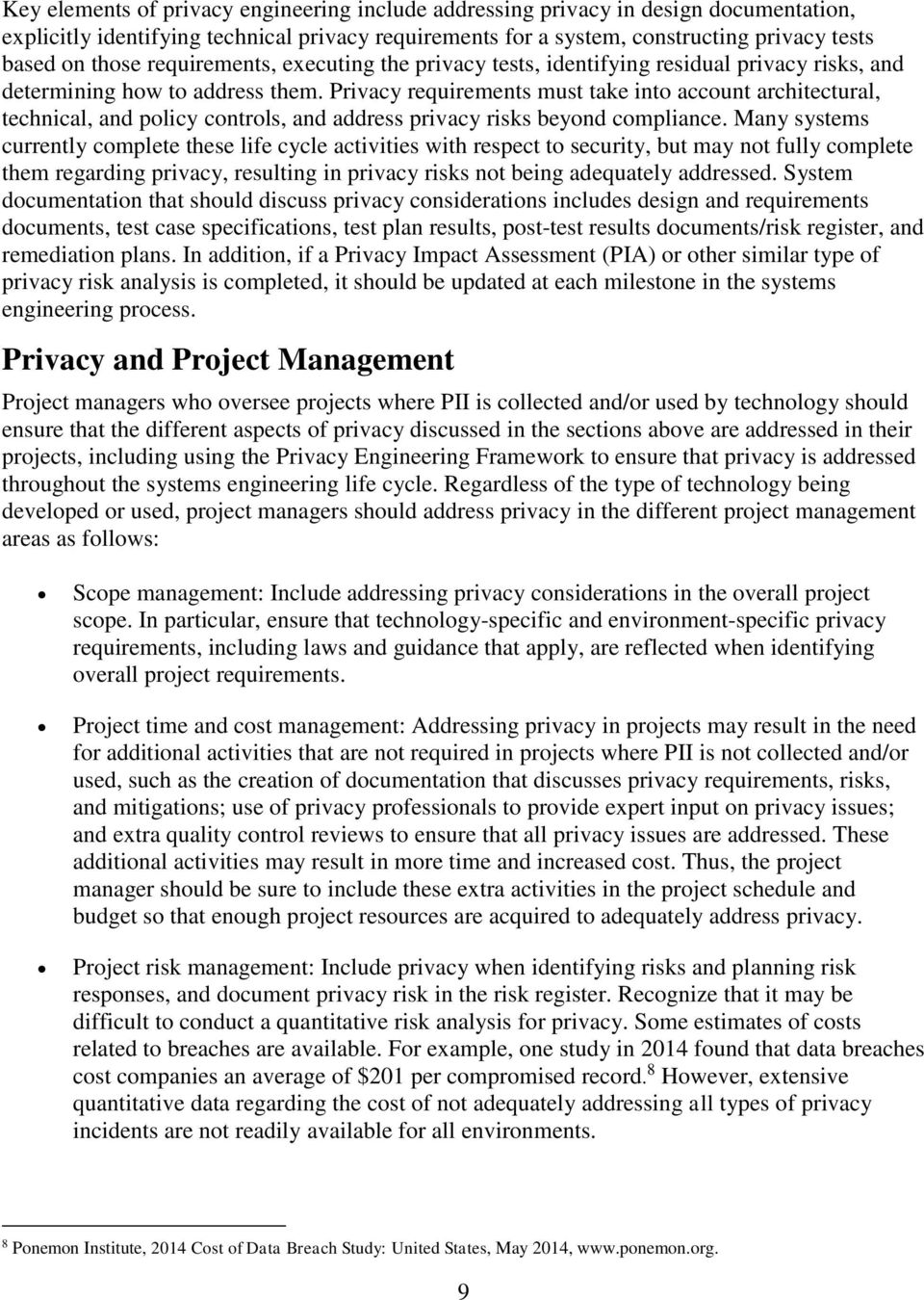 Privacy requirements must take into account architectural, technical, and policy controls, and address privacy risks beyond compliance.