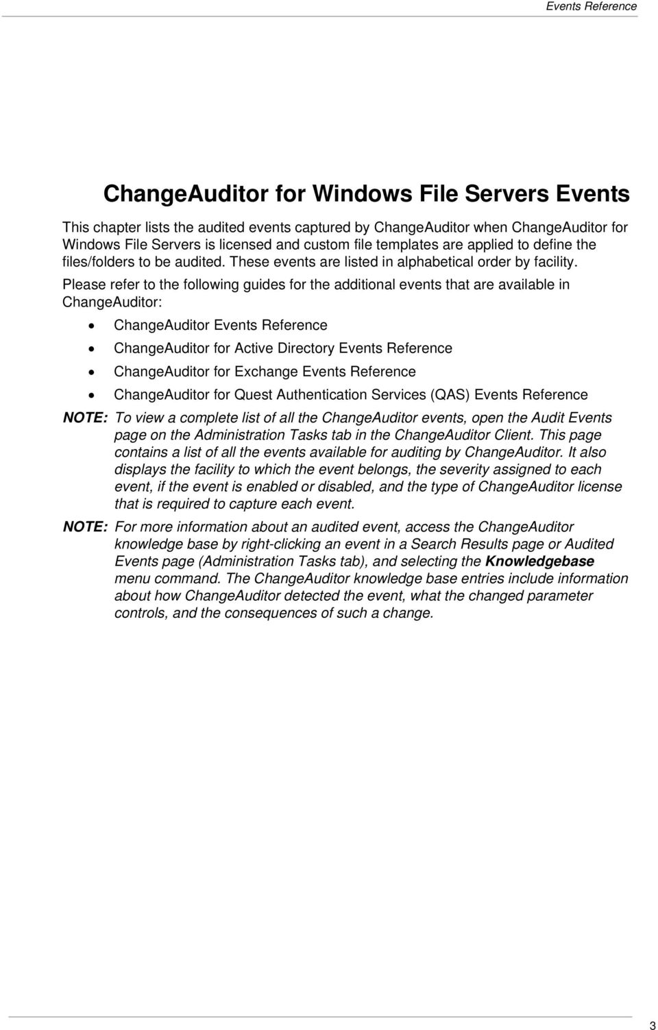 Please refer to the following guides for the additional events that are available in ChangeAuditor: ChangeAuditor Events Reference ChangeAuditor for Active Directory Events Reference ChangeAuditor