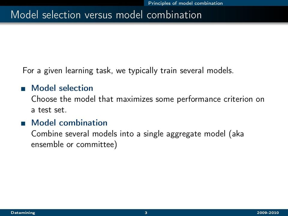 Model selection Choose the model that maximizes some performance criterion on a test