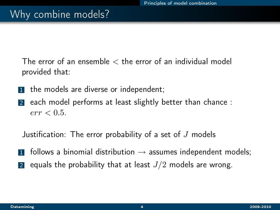 the models are diverse or independent; 2 each model performs at least slightly better than chance : err < 0.5.