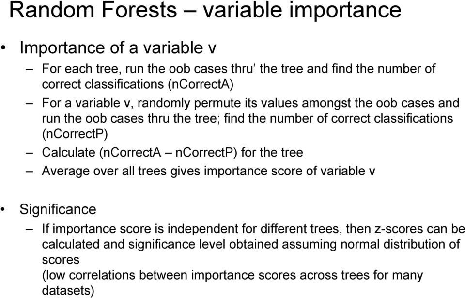 (ncorrecta ncorrectp) for the tree Average over all trees gives importance score of variable v Significance If importance score is independent for different trees, then