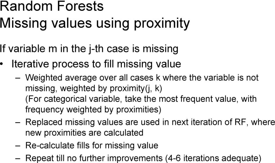 the most frequent value, with frequency weighted by proximities) Replaced missing values are used in next iteration of RF, where