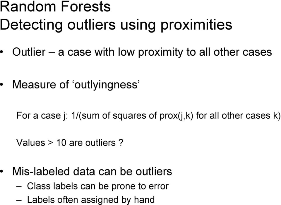squares of prox(j,k) for all other cases k) Values > 10 are outliers?
