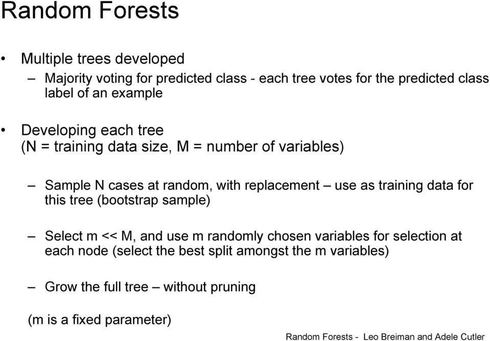 training data for this tree (bootstrap sample) Select m << M, and use m randomly chosen variables for selection at each node (select