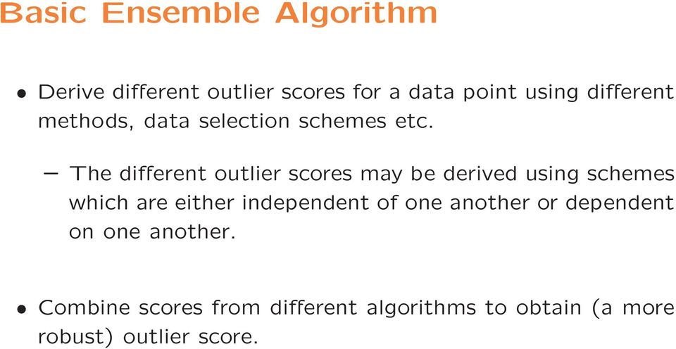 The different outlier scores may be derived using schemes which are either