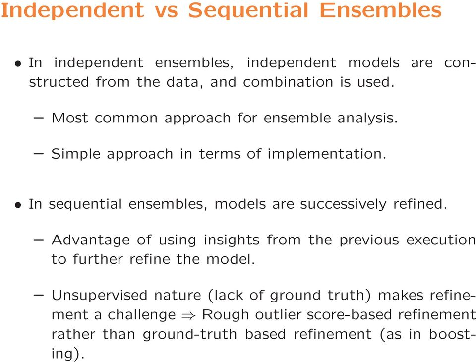 In sequential ensembles, models are successively refined.