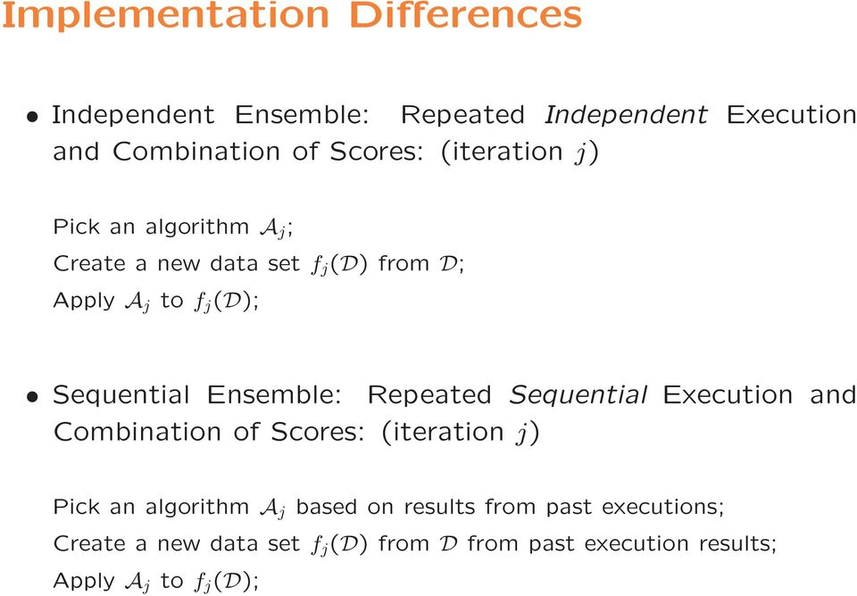 Ensemble: Repeated Sequential Execution and Combination of Scores: (iteration j) Pick an algorithm A j based