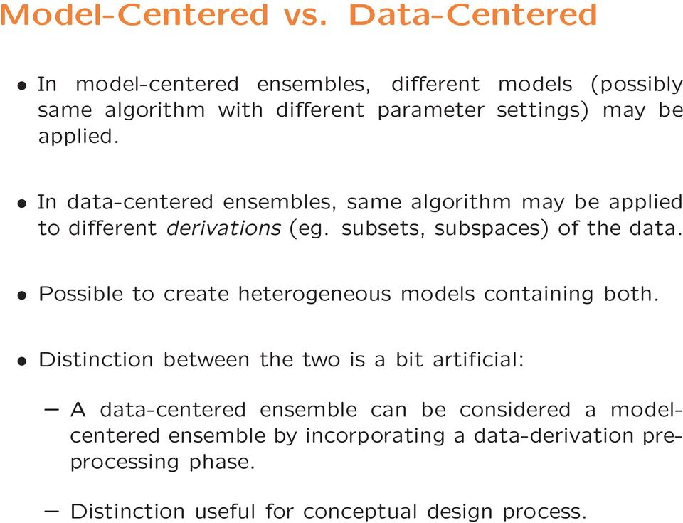 In data-centered ensembles, same algorithm may be applied to different derivations (eg. subsets, subspaces) of the data.