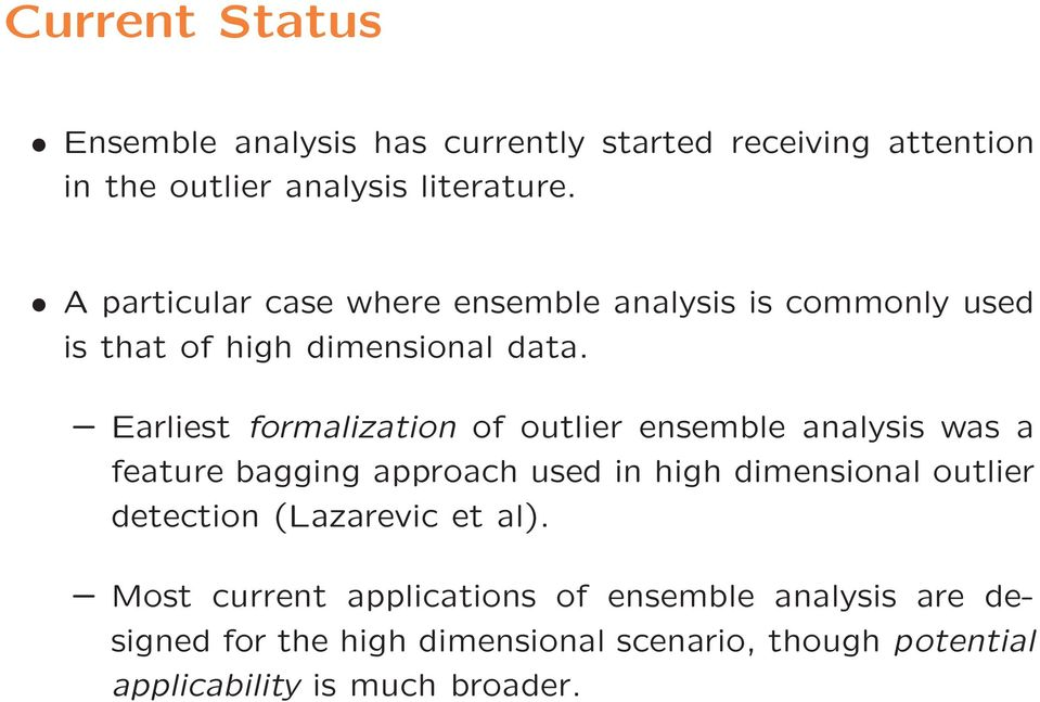 Earliest formalization of outlier ensemble analysis was a feature bagging approach used in high dimensional outlier
