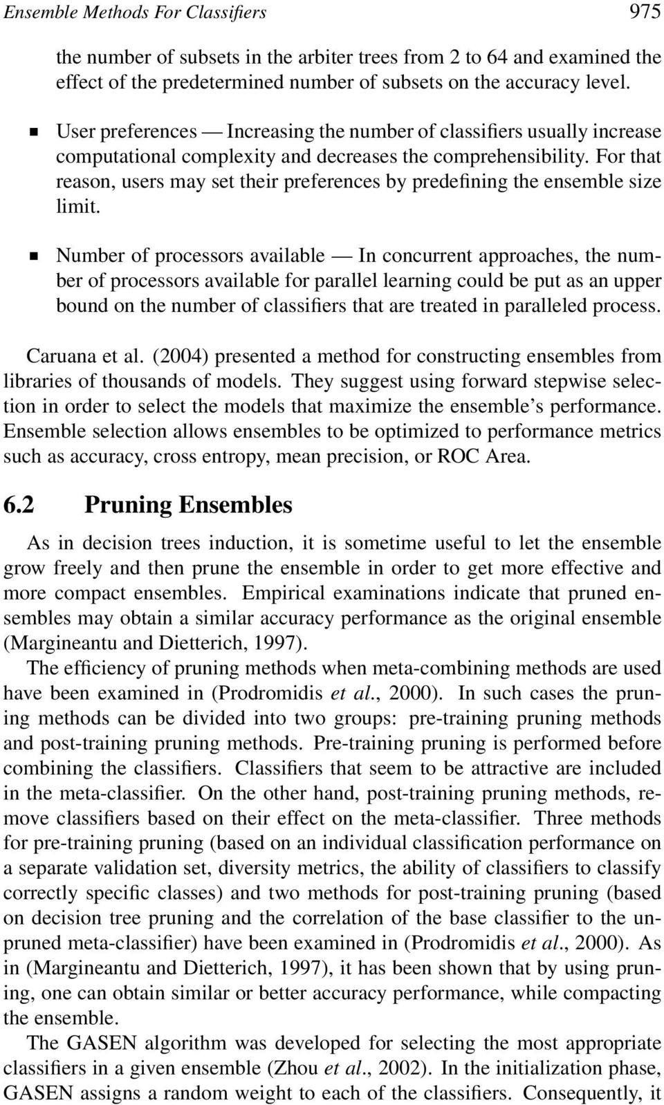 For that reason, users may set their preferences by predefining the ensemble size limit.