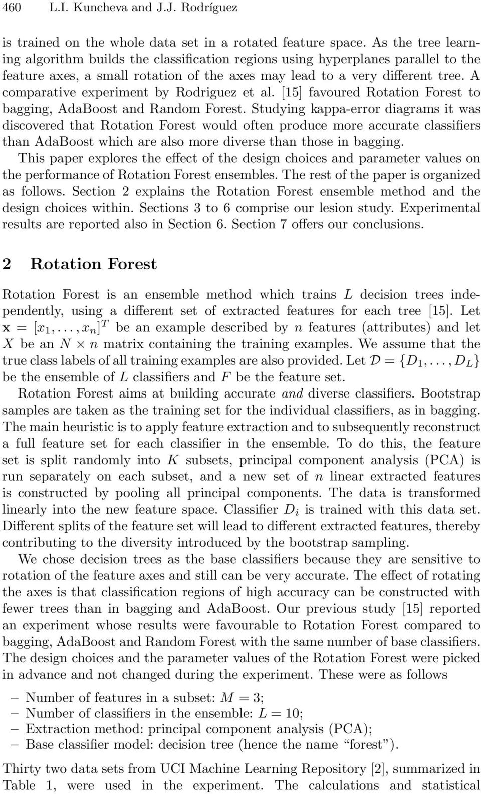 A comparative experiment by Rodriguez et al. [15] favoured Rotation Forest to bagging, AdaBoost and Random Forest.