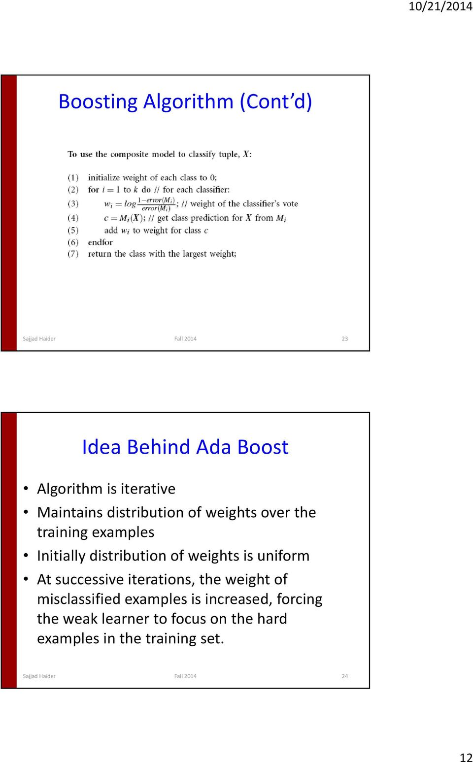 weights is uniform At successive iterations, the weight of misclassified examples is increased,