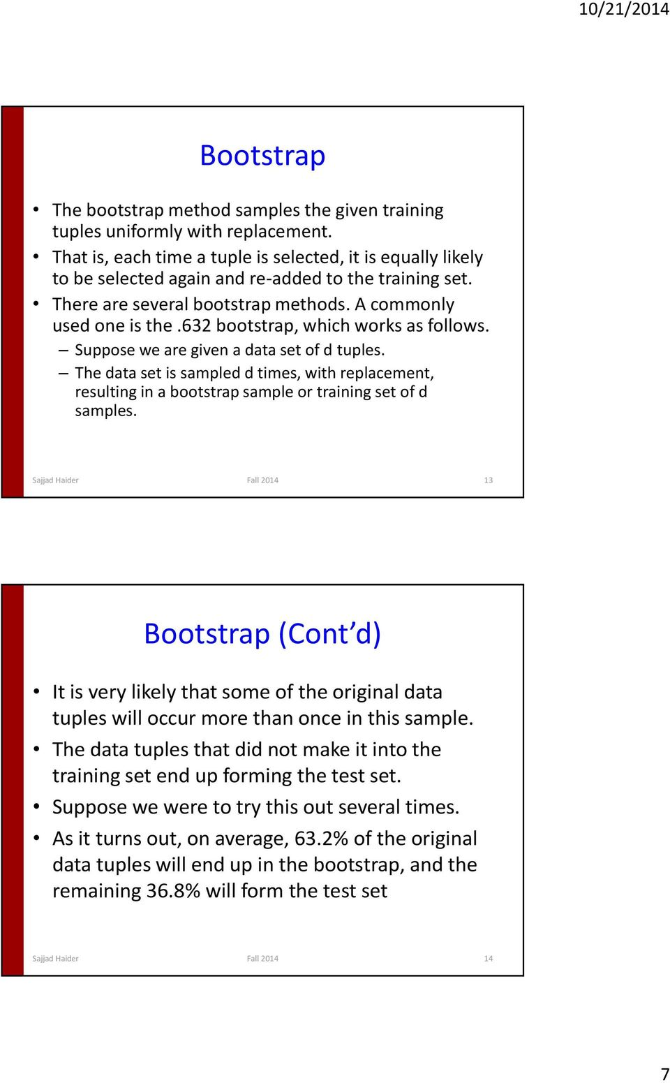 632 bootstrap, which works as follows. Suppose we are given a data set of d tuples. The data set is sampled d times, with replacement, resulting in a bootstrap sample or training set of d samples.