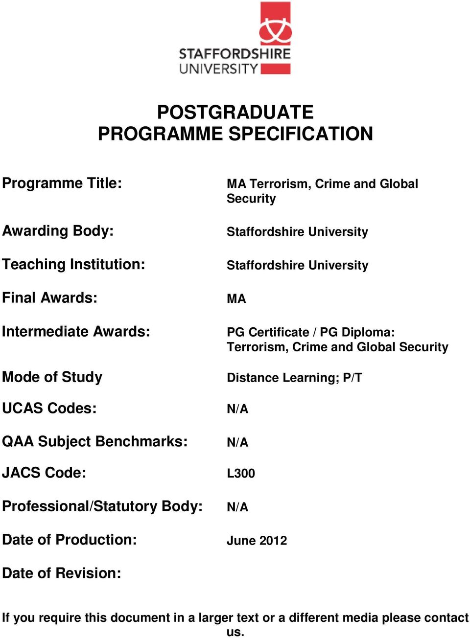 University Staffordshire University MA PG Certificate / PG Diploma: Terrorism, Crime and Global Security Distance Learning; P/T N/A