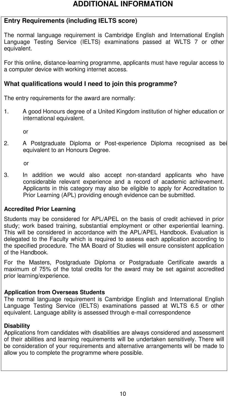 What qualifications would I need to join this programme? The entry requirements for the award are normally: 1.