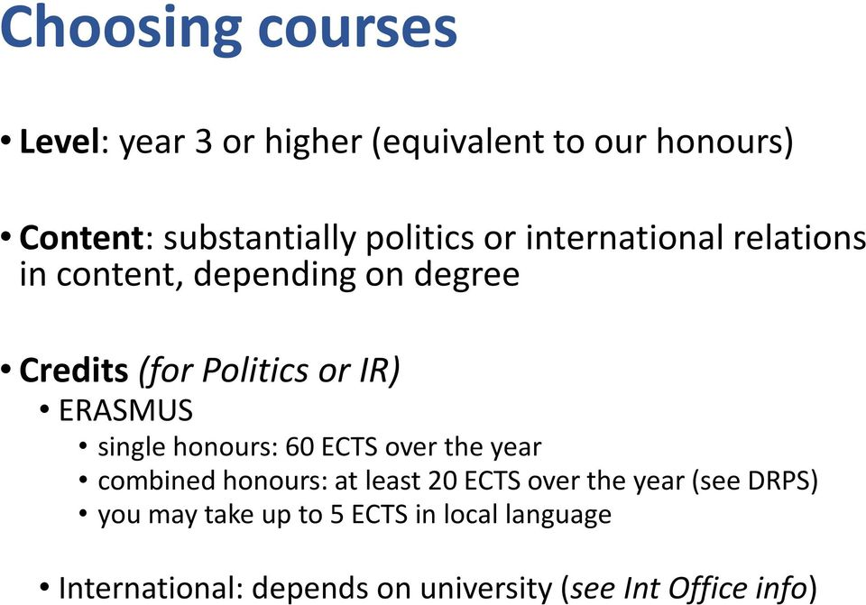 ERASMUS single honours: 60 ECTS over the year combined honours: at least 20 ECTS over the year (see