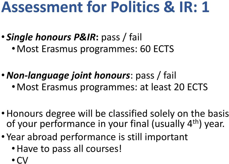 Honours degree will be classified solely on the basis of your performance in your final