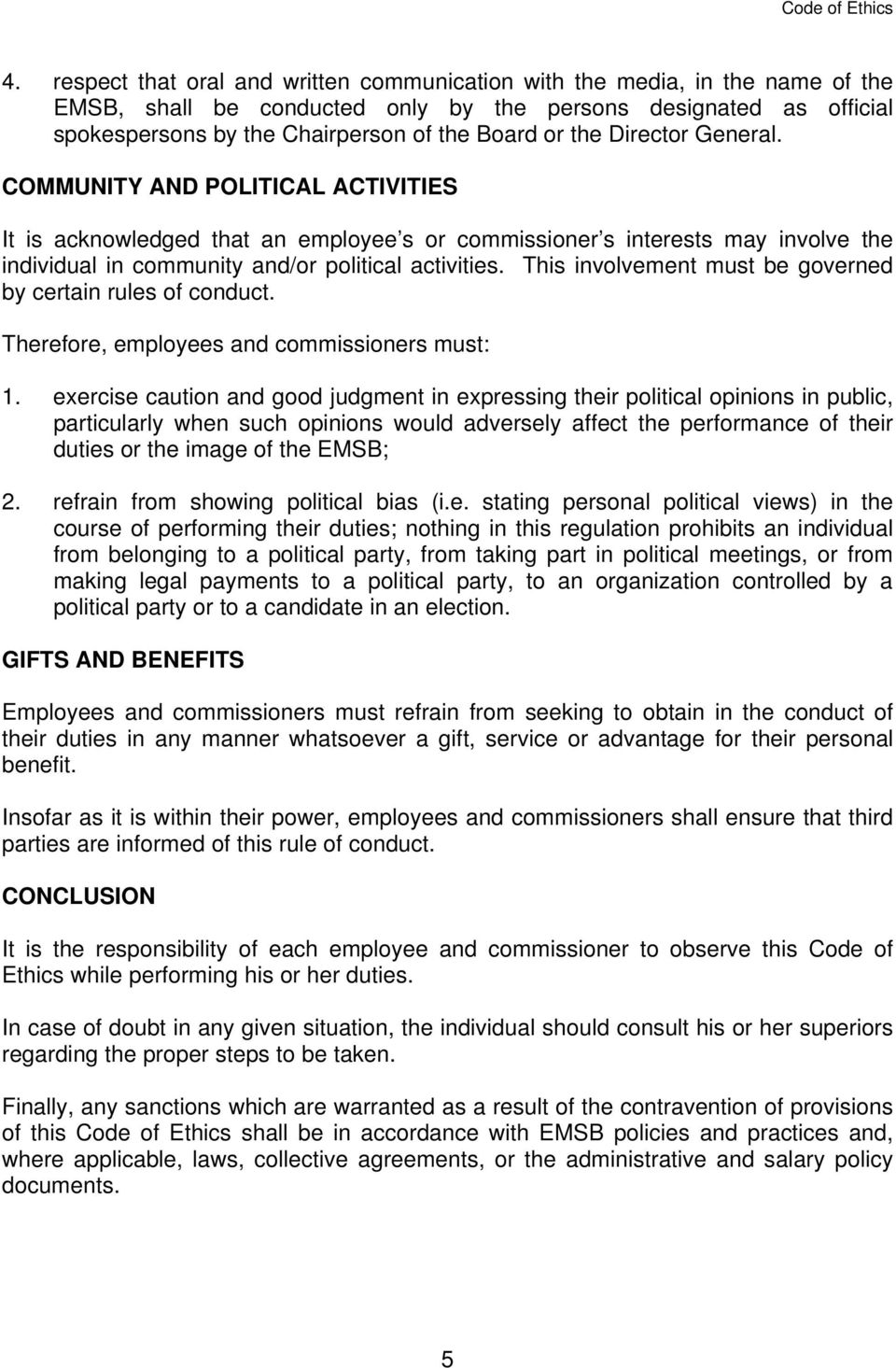 This involvement must be governed by certain rules of conduct. Therefore, employees and commissioners must: 1.