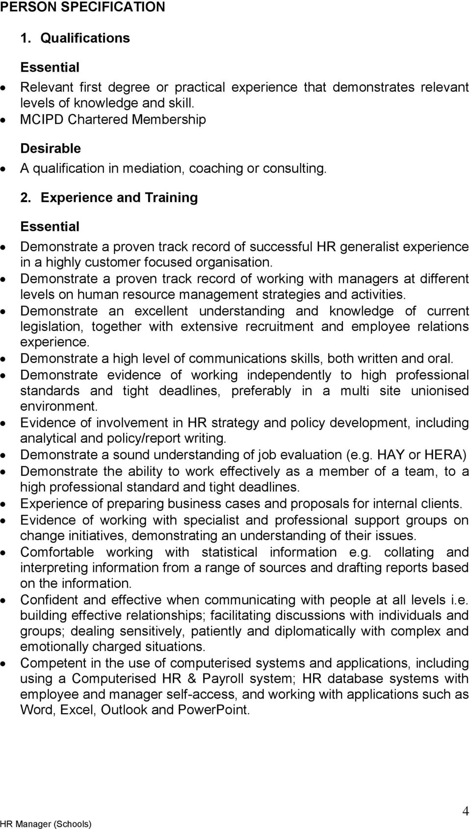 Experience and Training Essential Demonstrate a proven track record of successful HR generalist experience in a highly customer focused organisation.