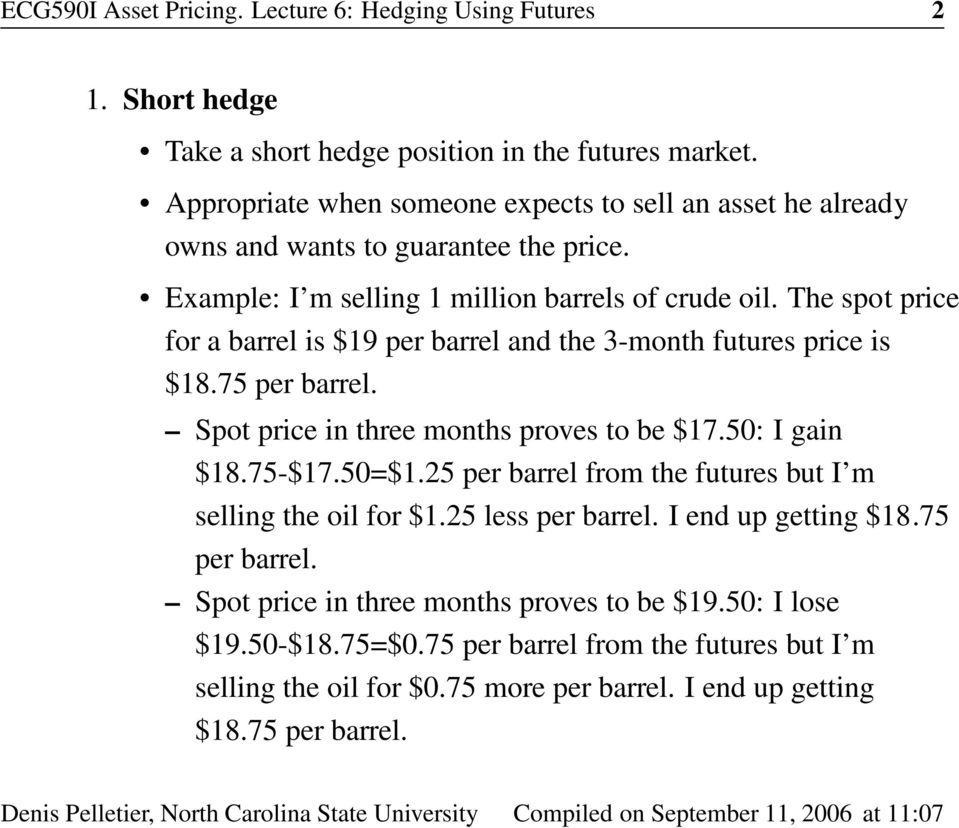 The spot price for a barrel is $19 per barrel and the 3-month futures price is $18.75 per barrel. Spot price in three months proves to be $17.50: I gain $18.75-$17.50=$1.