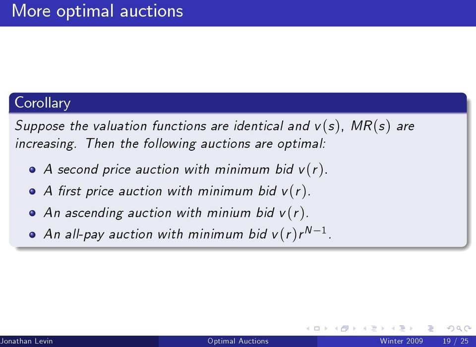 Then the following auctions are optimal: A second price auction with minimum bid v(r).