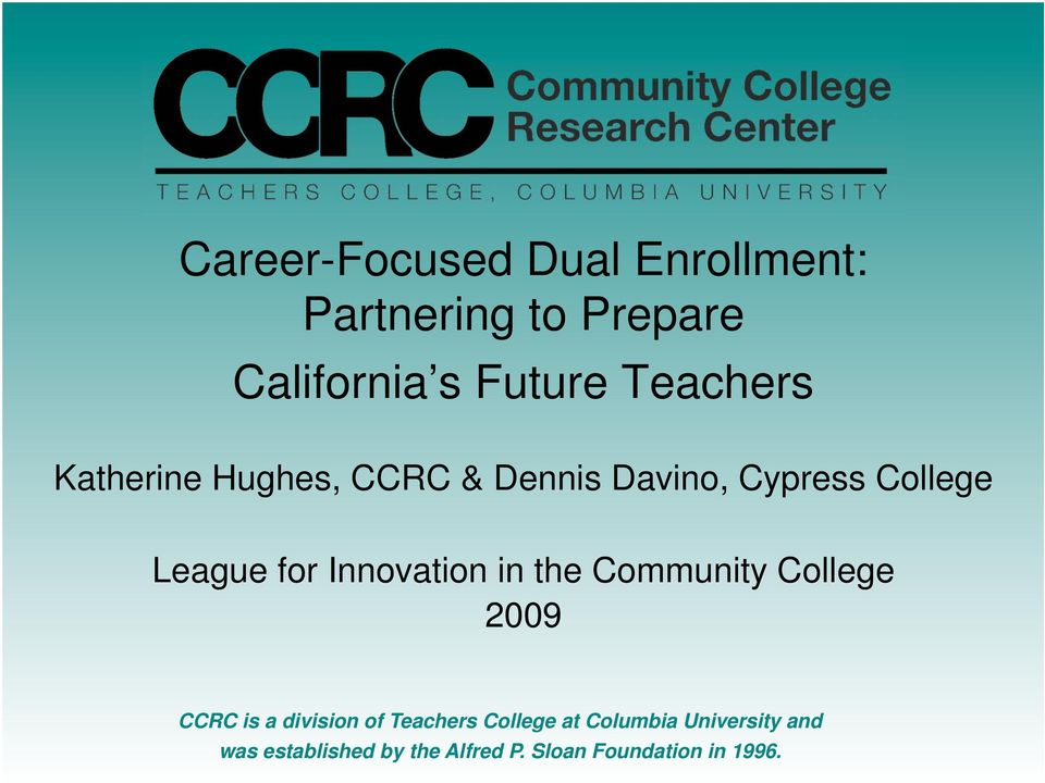 Innovation in the Community College 2009 CCRC is a division of Teachers