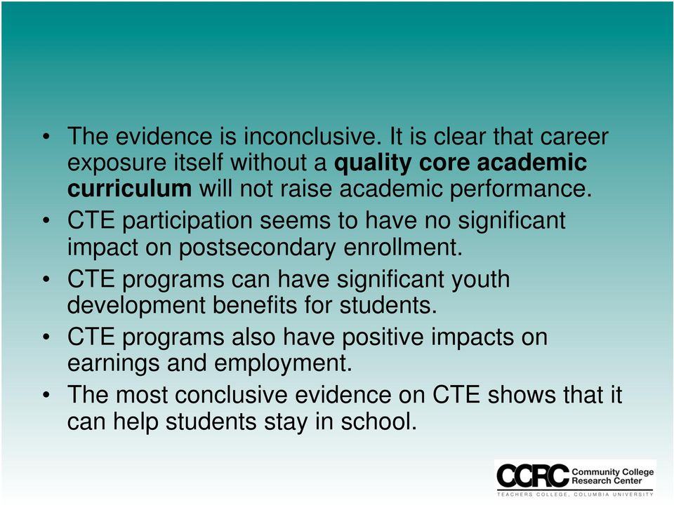 performance. CTE participation seems to have no significant impact on postsecondary enrollment.