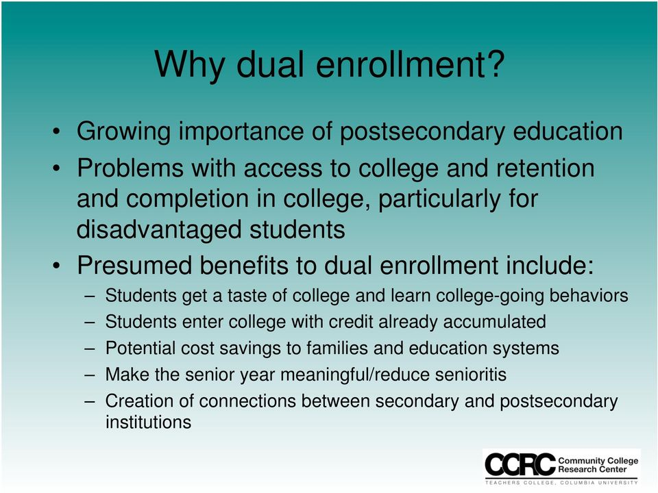 for disadvantaged students Presumed benefits to dual enrollment include: Students get a taste of college and learn college-going