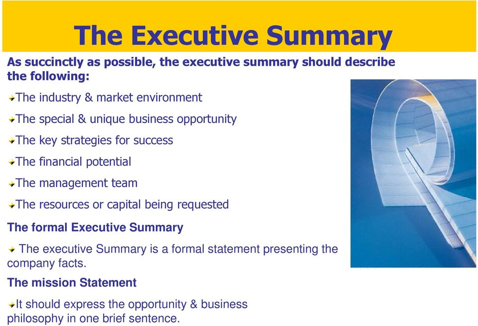 team The resources or capital being requested The formal Executive Summary The executive Summary is a formal statement