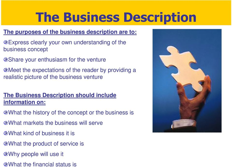 venture The Business Description should include information on: What the history of the concept or the business is What markets