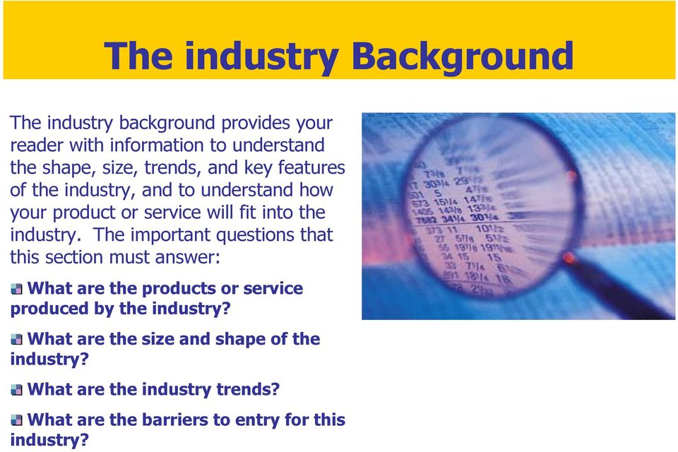 The important questions that this section must answer: What are the products or service produced by the industry?