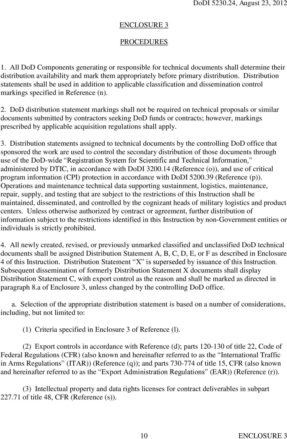 DoD distribution statement markings shall not be required on technical proposals or similar documents submitted by contractors seeking DoD funds or contracts; however, markings prescribed by