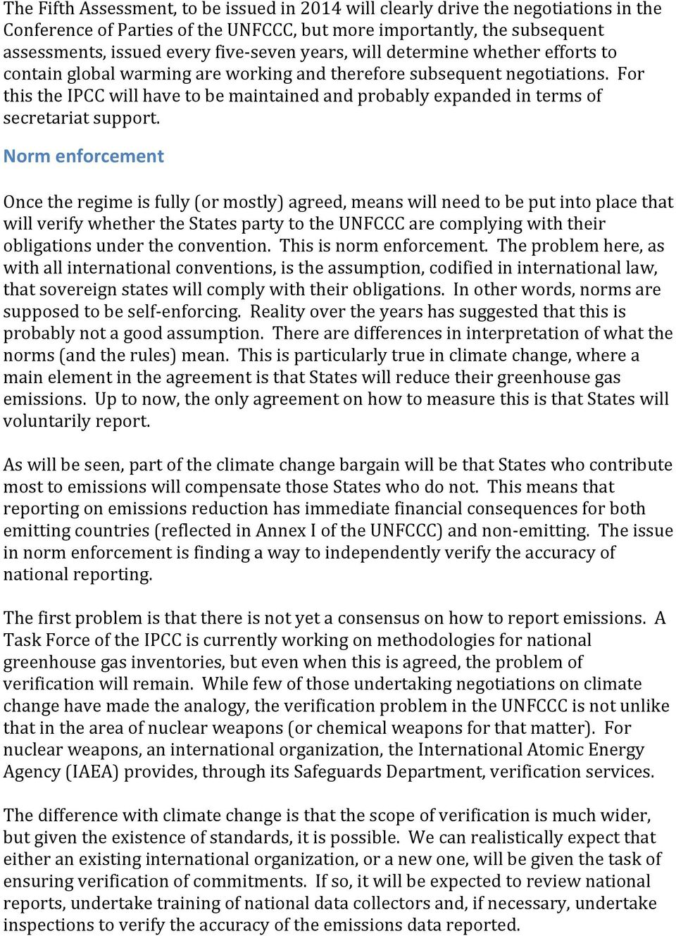 For this the IPCC will have to be maintained and probably expanded in terms of secretariat support.