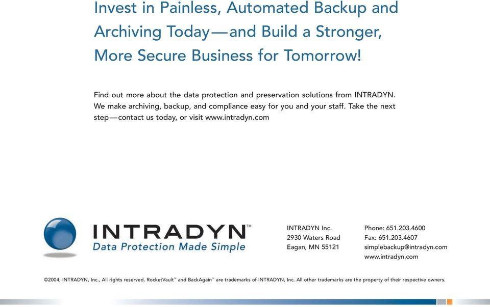 Take the next step contact us today, or visit www.intradyn.com INTRADYN Inc. 2930 Waters Road Eagan, MN 55121 Phone: 651.203.4600 Fax: 651.203.4607 simplebackup@intradyn.
